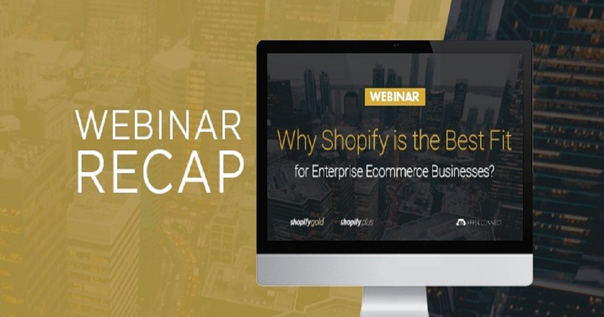 Webinar Recap: Why Shopify is the Best Fit for Enterprise Ecommerce Businesses