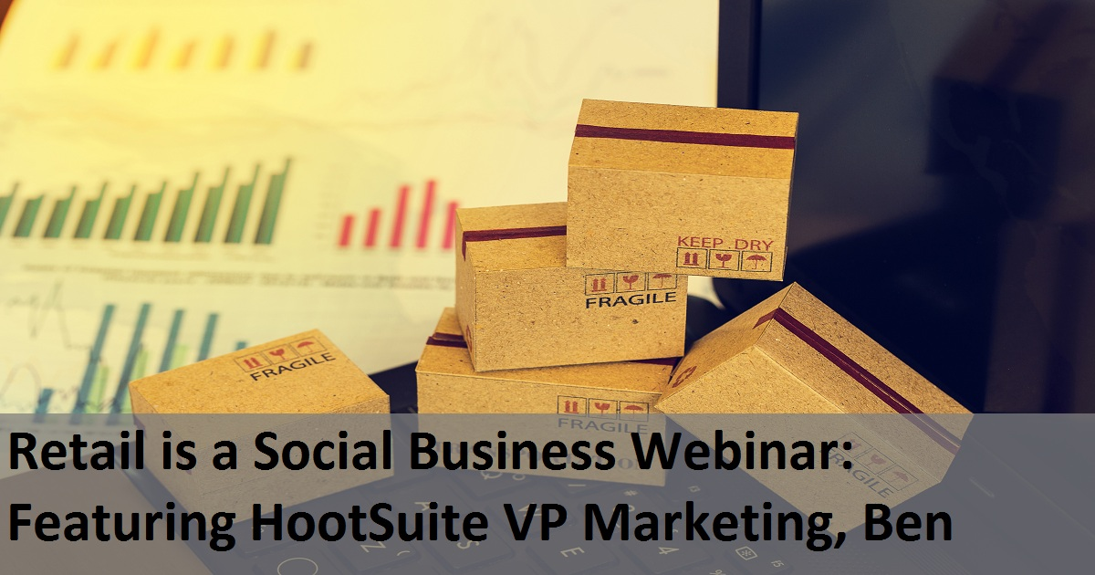 Retail is a Social Business Webinar: Featuring HootSuite VP Marketing, Ben Watson