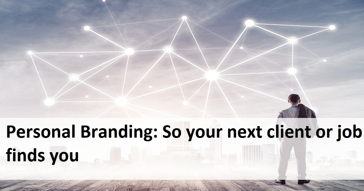 Personal Branding: So your next client or job finds you