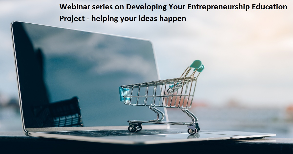 Webinar series on Developing Your Entrepreneurship Education Project  helping your ideas happen