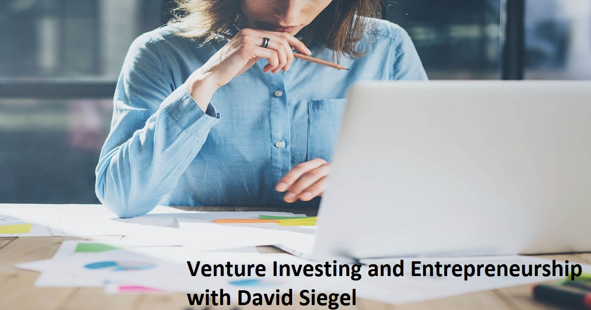 Venture Investing and Entrepreneurship with David Siegel