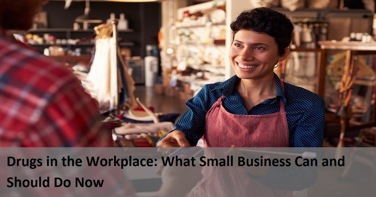 Drugs in the Workplace: What Small Business Can and Should Do Now