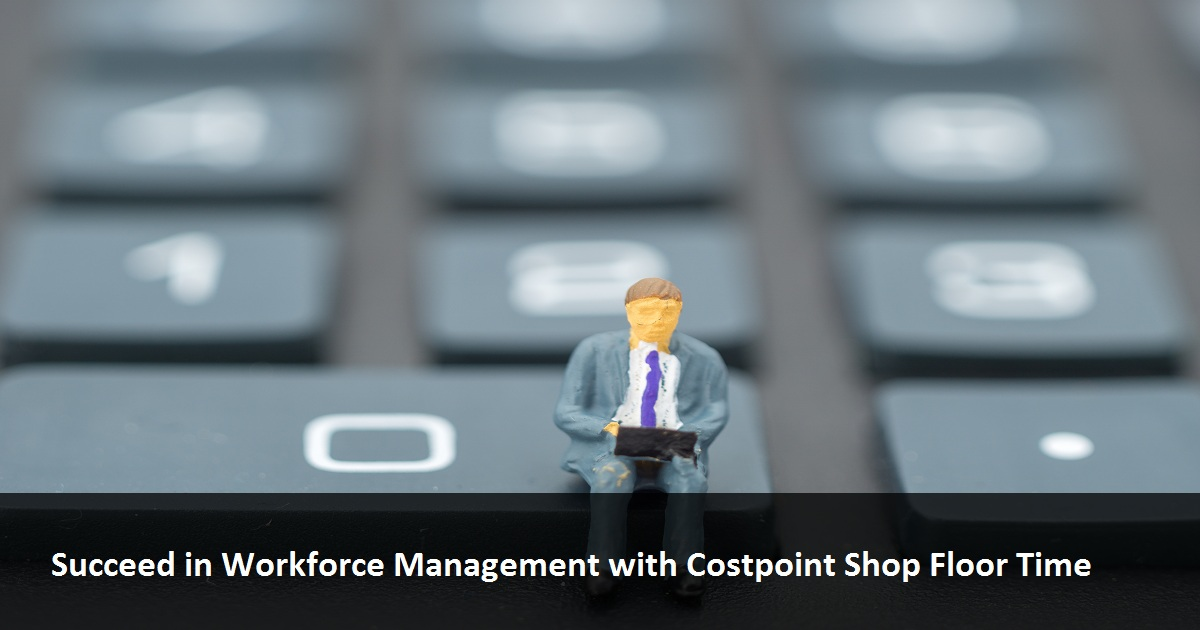 Succeed in Workforce Management with Costpoint Shop Floor Time