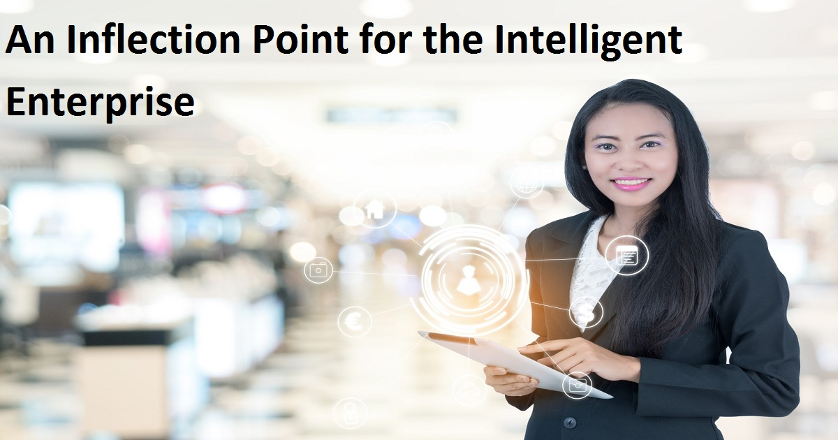 An Inflection Point for the Intelligent Enterprise