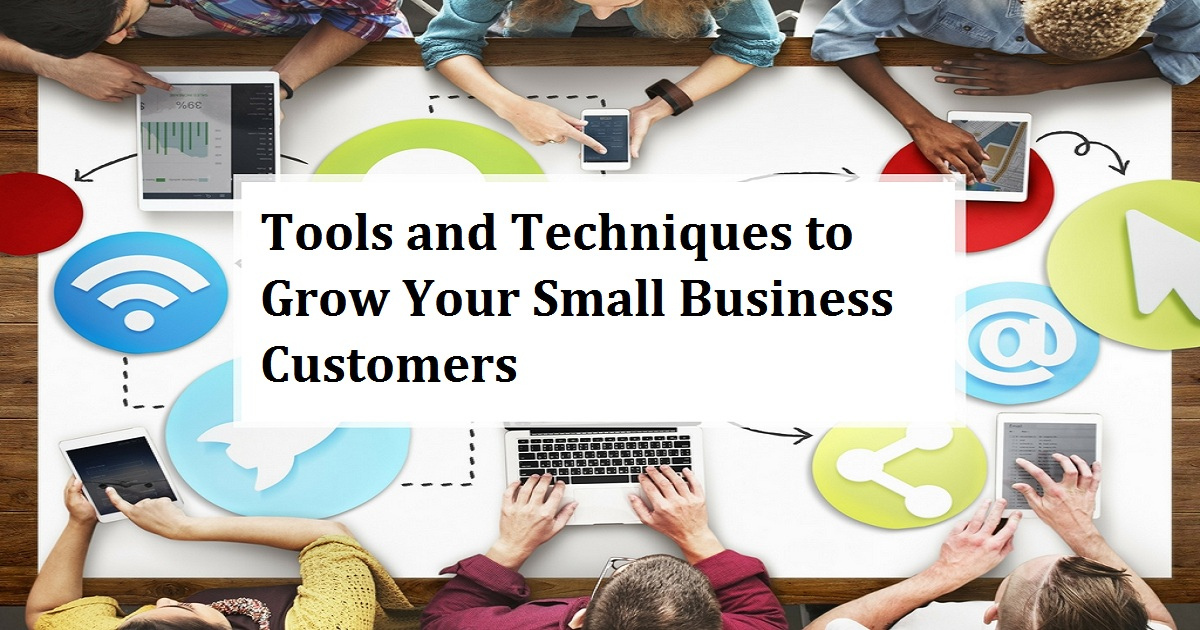 Tools and Techniques to Grow Your Small Business Customers