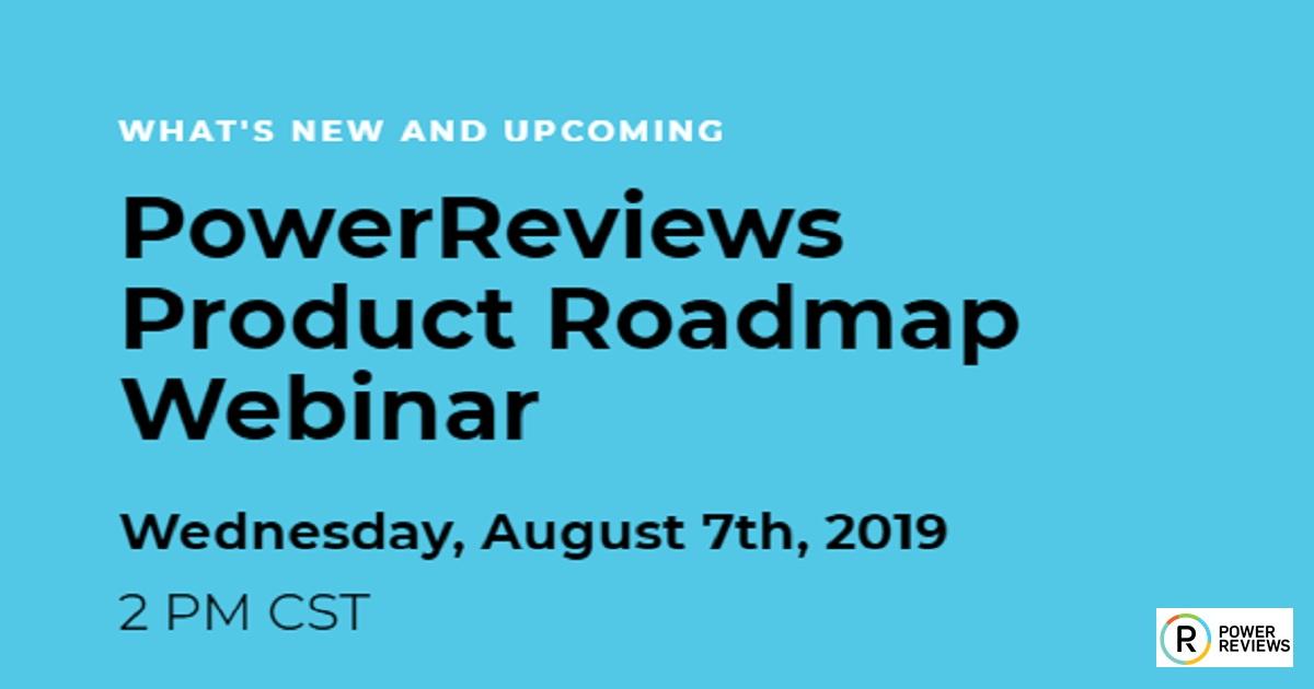 Powerreviews Product Roadmap Webinar | August 07, 2019 | (3 ...