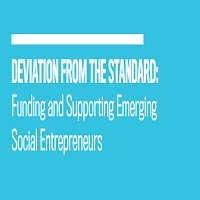 DEVIATION FROM THE STANDARD: Funding and Supporting Emerging Social Entrepreneurs