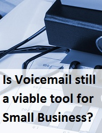 Is Voicemail still a viable tool for Small Business?