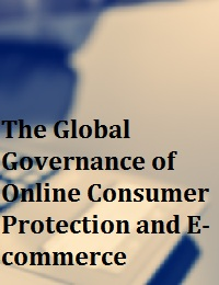 The Global Governance of Online Consumer Protection and E-commerce