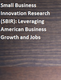 Small Business Innovation Research (SBIR): Leveraging American Business Growth and Jobs