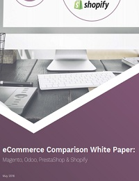 eCommerce Comparison White Paper: Magento, Odoo, PrestaShop & Shopify