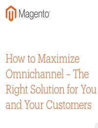 How to Maximize Omnichannel – The Right Solution for You and Your Customers