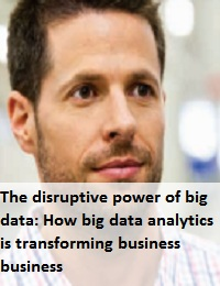 The disruptive power of big data: How big data analytics is transforming business business