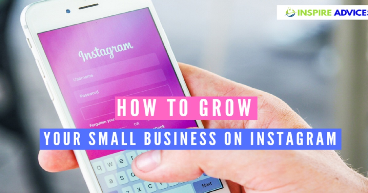 4 WAYS TO GROW YOUR SMALL BUSINESS WITH INSTAGRAM