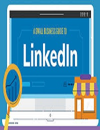A DETAILED LINKEDIN GUIDE FOR SMALL BUSINESSES