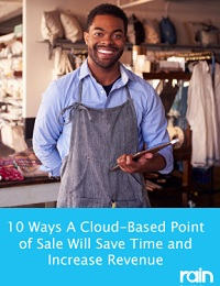 10 Ways A Cloud-Based Point of Sale Will Save Time and Increase Revenue