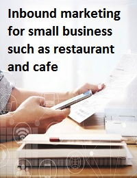 Inbound marketing for small business such as restaurant and cafe
