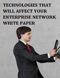 Technologies that will affect your Enterprise Network White Paper