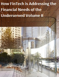 How FinTech is Addressing the Financial Needs of the Underserved Volume II