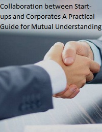Collaboration between Start-ups and Corporates A Practical Guide for Mutual Understanding